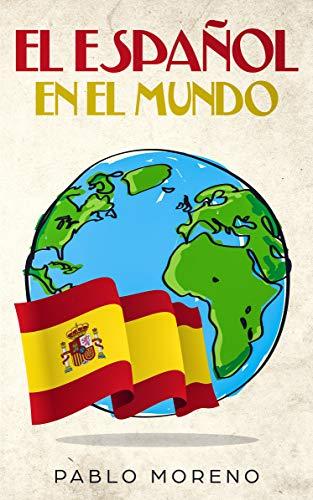EL ESPAÑOL EN EL MUNDO: Kurzgeschichten aus spanischsprachigen Ländern in einfachem Spanisch por Pablo Moreno