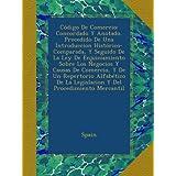 Código De Comercio: Concordado Y Anotado, Precedido De Una Introduccion Histórico-Comparada, Y Seguido De La Ley De Enjuiciamiento Sobre Los Negocios ... La Legislacion Y Del Procedimiento Mercantil