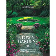 Town Gardens: Successful Gardening in One Hour a Week (New): Successful Gardening in One Hour Per Week