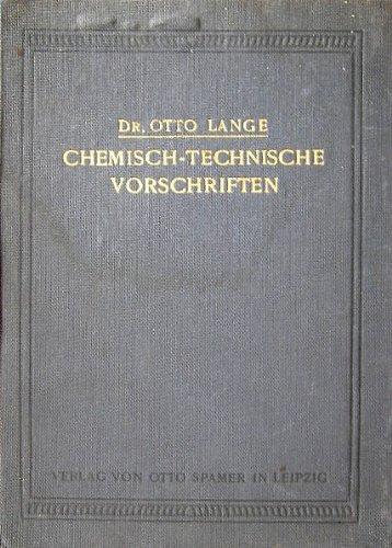 Chemisch-Technische Vorschriften. Ein Nachschlage- und Literaturwerk insbesondere für chemische Fabriken und verwandte technische Betriebe enthaltend Vorschriften aus allen Gebieten der chemischen Technologie mit umfassenden Literaturnachweisen. (Chemische Fabrik Betrieb)