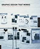 Graphic Design That Works: Successful Design for Logos, Brochures, Promotions, Websites and More