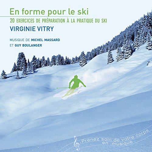 En forme pour le ski. 20 exercices de préparation à la pratique du ski: Prenez soin de votre corps en musique