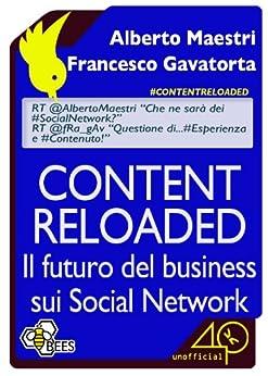 Content Reloaded. Il futuro del business sui Social Network di [Maestri Alberto, Gavatorta Francesco]
