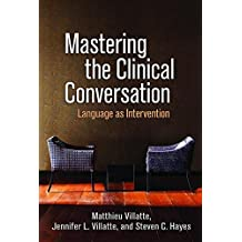 Mastering the Clinical Conversation: Language as Intervention by Matthieu Villatte (2016-01-15)