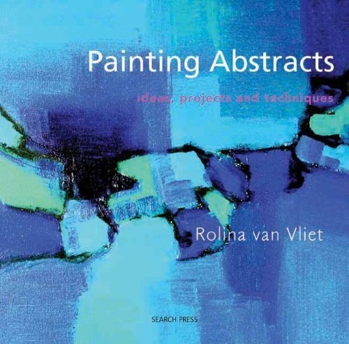 Painting Abstracts: Ideas, Projects and Techniques by Van Vliet, Rolina (2008) Paperback