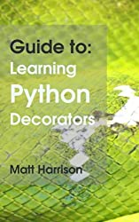 Guide To: Learning Python Decorators (Python Guides) by Matt Harrison (2013-09-01)
