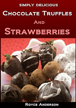 Chocolate Truffles and Strawberries: Easy, Homemade Chocolate Gifts (Simply Delicious Cookbooks Book 4) (English Edition) par [Anderson, Royce]