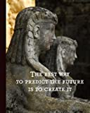 The Best Way to Predict the Future, Is to Create It: Buddha Quote Notebook, 160 Page Softcover Journal, College Ruled, 8x10 Workbook for School, Students, and Teachers by Tri-Moon Press (2016-07-08)
