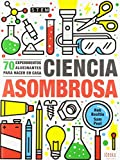 Ciencia asombrosa: 70 experimentos alucinantes para hacer en casa (IDEAKA)