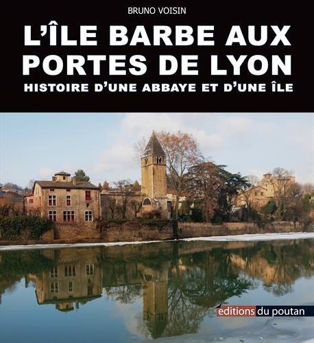 L'Ile Barbe aux portes de Lyon : Histoire d'une abbaye et d'une le