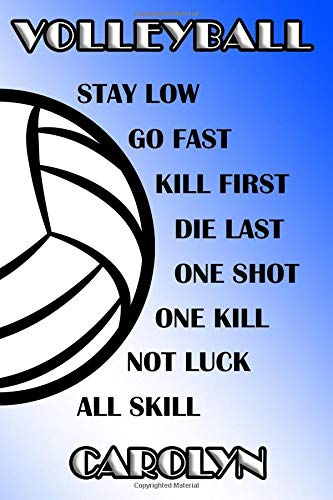 Volleyball Stay Low Go Fast Kill First Die Last One Shot One Kill Not Luck All Skill Carolyn: College Ruled | Composition Book | Blue and White School Colors -