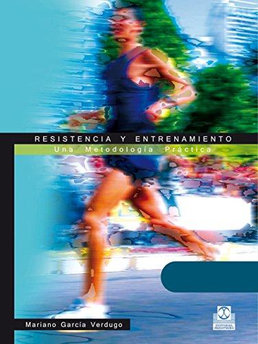 Resistencia y entrenamiento: Una metodología práctica (Deportes) por Mariano García-Verdugo Delmas