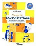 Manuel de l'autohypnose: Surmonter anxiété, stress, douleur, insomnie, addiction... sans médicaments - 34 séances audio d'autohypnose (Les manuels de développement personnel)...