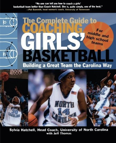 The Complete Guide to Coaching Girls' Basketball: Building a Great Team the Carolina Way by Sylvia Hatchell (2006-07-13) par Sylvia Hatchell;Jeff Thomas