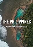 The Philippines Travel Guide: A comprehensive guide on How to Travel the Philippines (English Edition)