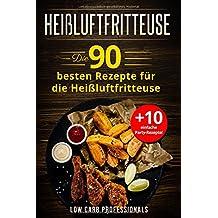 Heißluftfritteuse: Die 90 besten Rezepte für die Heißluftfritteuse