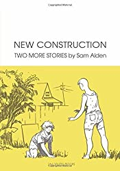 New Construction: Two More Stories by Sam Alden (2015-11-24)