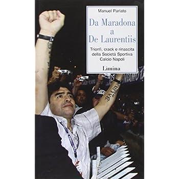 Da Maradona A De Laurentiis. Trionfi, Crack E Rinascita Della Società Sportiva Calcio Napoli