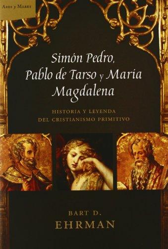 Simón Pedro, Pablo de Tarso y María Magdalena: Historia y leyenda del cristianismo primitivo (Ares y Mares)