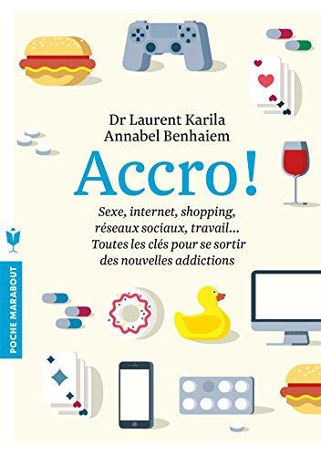 Accro-jeux, rseaux sociaux, bouffe, sexe, travail,les cls pour se sortir des nouvelles addictions
