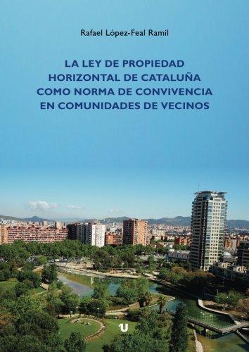 La ley de propiedad horizontal de cataluña como norma de convivencia en comunidades de vecinos por Rafael López-Feal Ramil