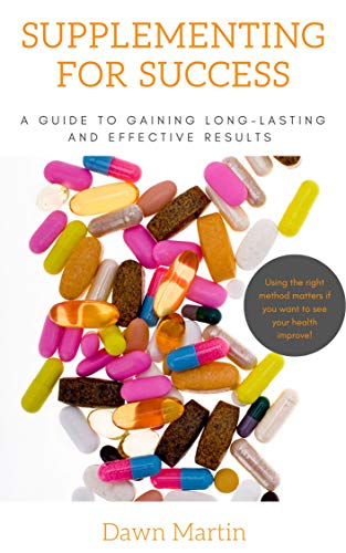 Supplementing For Success: A Guide to Gaining Long-lasting and Effective Results (English Edition)