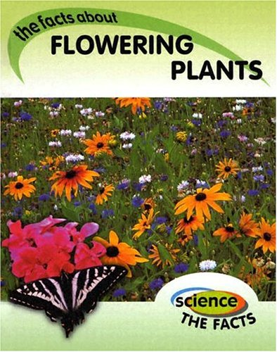 Flowering Plants: the Facts about (Science the Facts)