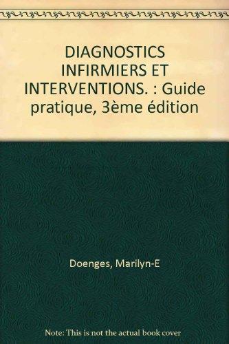 DIAGNOSTICS INFIRMIERS ET INTERVENTIONS. : Guide pratique, 3me dition