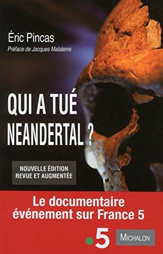 Qui a tué Neandertal ? Enquête sur la disparition la plus fascinante de l'histoire de l'humanité