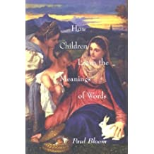 How Children Learn the Meanings of Words (Learning, Development, and Conceptual Change) by Paul Bloom (2002-03-07)
