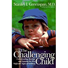 The Challenging Child: Understanding, Raising, And Enjoying The Five Difficult Types Of Children by Stanley I. Greenspan (1995-01-20)