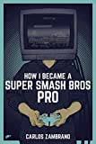 How I Became a Super Smash Bros Pro (Super Smash Brothers Ultimate, Super Smash Brothers Brawl, Super Smash Brothers Wii U,  Super Smash Brothers Melee)