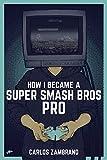 How I Became a Super Smash Bros Pro (Super Smash Bros Ultimate, Super Smash Bros Melee, Super Smash Bros Brawl,  Video games, games, Nintendo Wii U)
