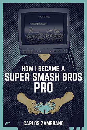 How I Became a Super Smash Bros Pro (Super Smash Bros Ultimate, Super Smash Bros Melee, Super Smash Bros Brawl,  Video games, games, Nintendo Switch) (English Edition)
