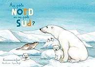 Aupôle Nord ouaupôle Sud par Marie Lescroart