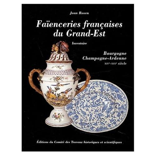 Faïencerie française du Grand-Est. Inventaire, Bourgogne, Champagne-Ardenne XIVe-XIXe siècle