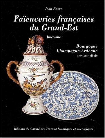 Faïencerie française du Grand-Est. Inventaire, Bourgogne, Champagne-Ardenne XIVe-XIXe siècle par Jean Rosen, Collectif