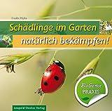 Schädlinge im Garten - natürlich bekämpfen: Bio-Garten PRAXIS