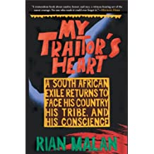 My Traitor's Heart: A South African Exile Returns to Face His Country, His Tribe, and His Conscience (NONE)
