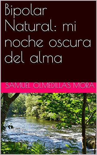 Bipolar Natural: mi noche oscura del alma por Samuel Olmedillas Mora