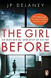 The Girl Before - Sie war wie du. Und jetzt ist sie tot.: Thriller - JP Delaney