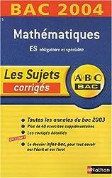 ABC Bac - Les Sujets corrigés : Bac 2004 : Mathématiques, ES