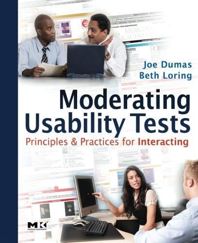 Moderating Usability Tests: Principles and Practices for Interacting (Interactive Technologies) 1st edition by Dumas, Joseph S., Loring, Beth A. (2008) Paperback
