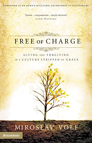 Free of Charge: Giving and Forgiving in a Culture Stripped of Grace (English Edition)