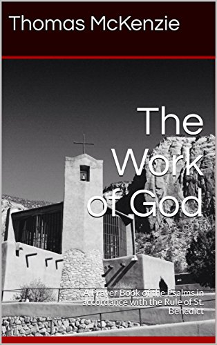 The Work of God: A Prayer Book of the Psalms in accordance with the Rule of St. Benedict (English Edition)
