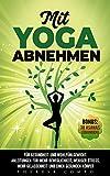 Mit YOGA abnehmen - Für Gesundheit und Wohlfühlgewicht. Anleitungen für mehr Beweglichkeit, weniger Stress, mehr Gela