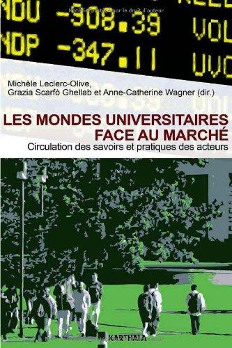 Les mondes universitaires face au marché. Circulation des savoirs et pratiques des acteurs par Michèle Leclerc-Olive