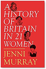 A History of Britain in 21 Women: A Personal Selection