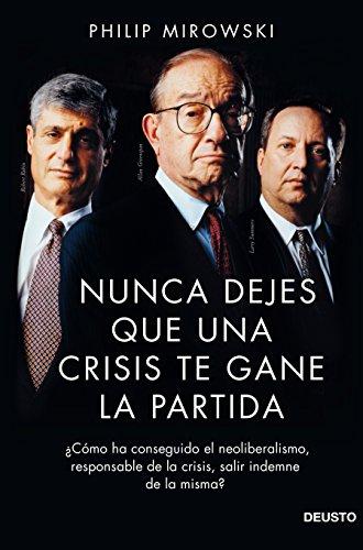 Nunca dejes que una crisis te gane la partida: ¿Cómo ha conseguido el neoliberalismo, responsable de la crisis, salir indemne de la misma? (ECONOMÍA) por Philip Mirowski