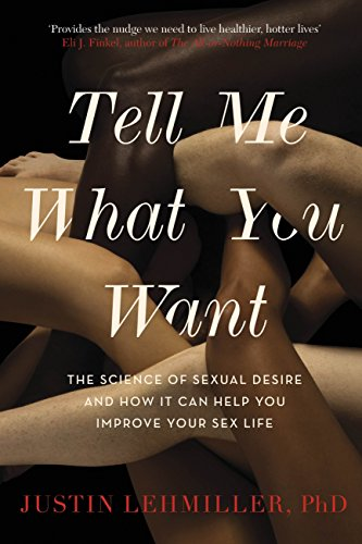 Tell Me What You Want: The Science of Sexual Desire and How it Can Help You Improve Your Sex Life (English Edition) por Justin J. Lehmiller